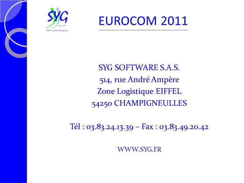 SYG SOFTWARE S.A.S. 514, rue André Ampère Zone Logistique EIFFEL 54250 CHAMPIGNEULLES Tél : 03.83.24.13.39 – Fax : 03.83.49.20.42 WWW.SYG.FR EUROCOM 2