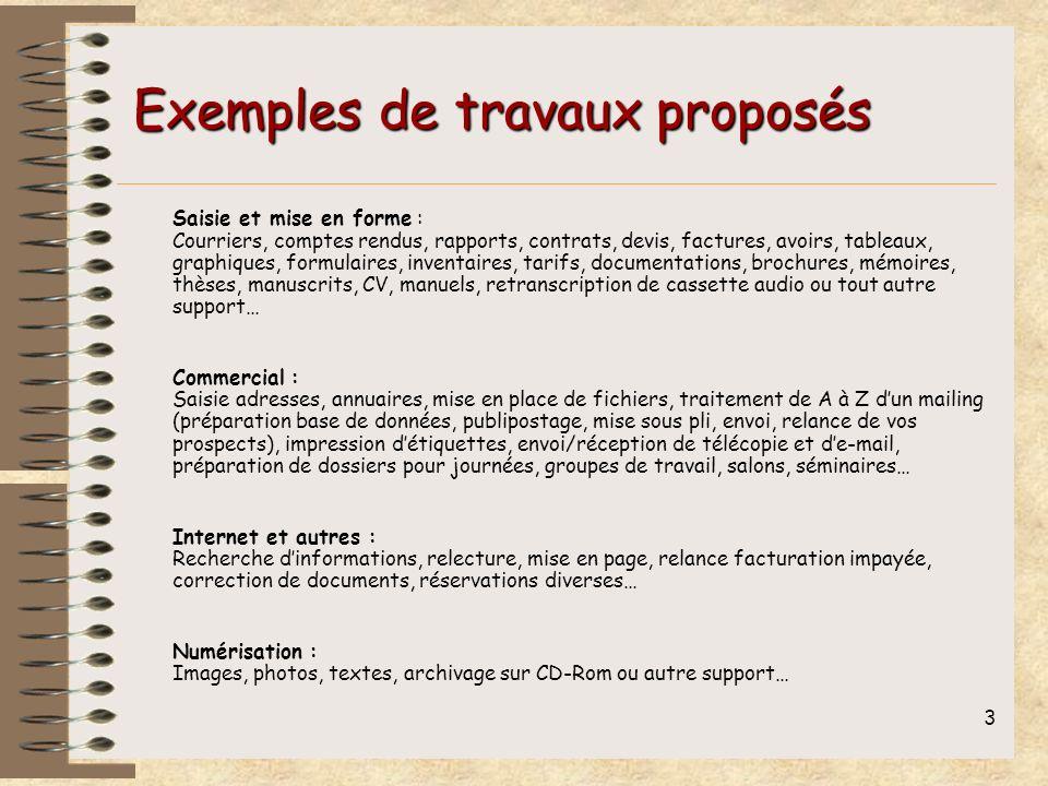 3 Exemples de travaux proposés Saisie et mise en forme : Courriers, comptes rendus, rapports, contrats, devis, factures, avoirs, tableaux, graphiques,