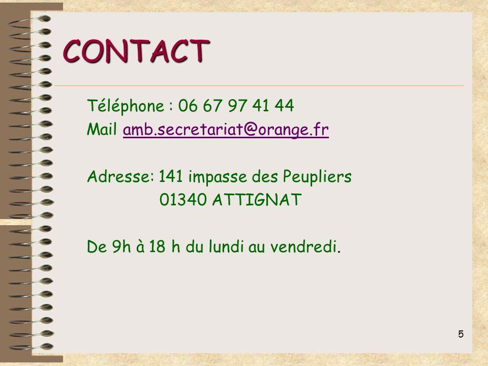 5 CONTACT Téléphone : 06 67 97 41 44 Mail amb.secretariat@orange.fr Adresse: 141 impasse des Peupliers 01340 ATTIGNAT De 9h à 18 h du lundi au vendred