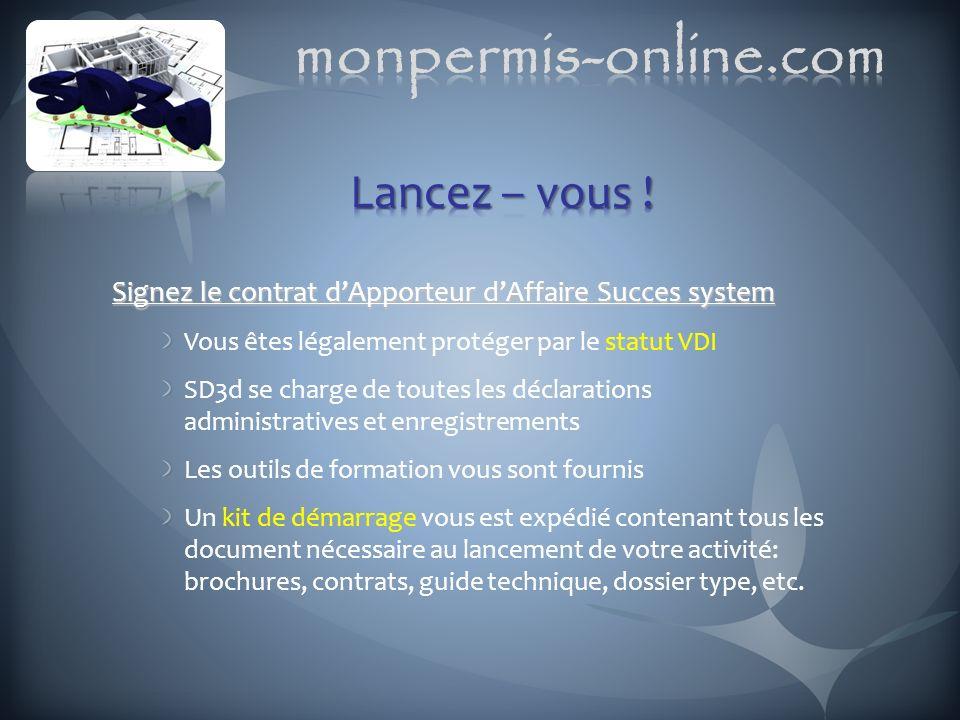 Signez le contrat dApporteur dAffaire Succes system Vous êtes légalement protéger par le statut VDI SD3d se charge de toutes les déclarations administ