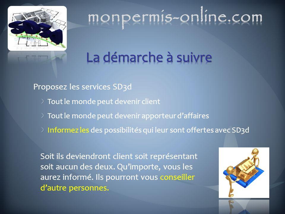 Proposez les services SD3d Tout le monde peut devenir client Tout le monde peut devenir apporteur daffaires Informez les des possibilités qui leur son