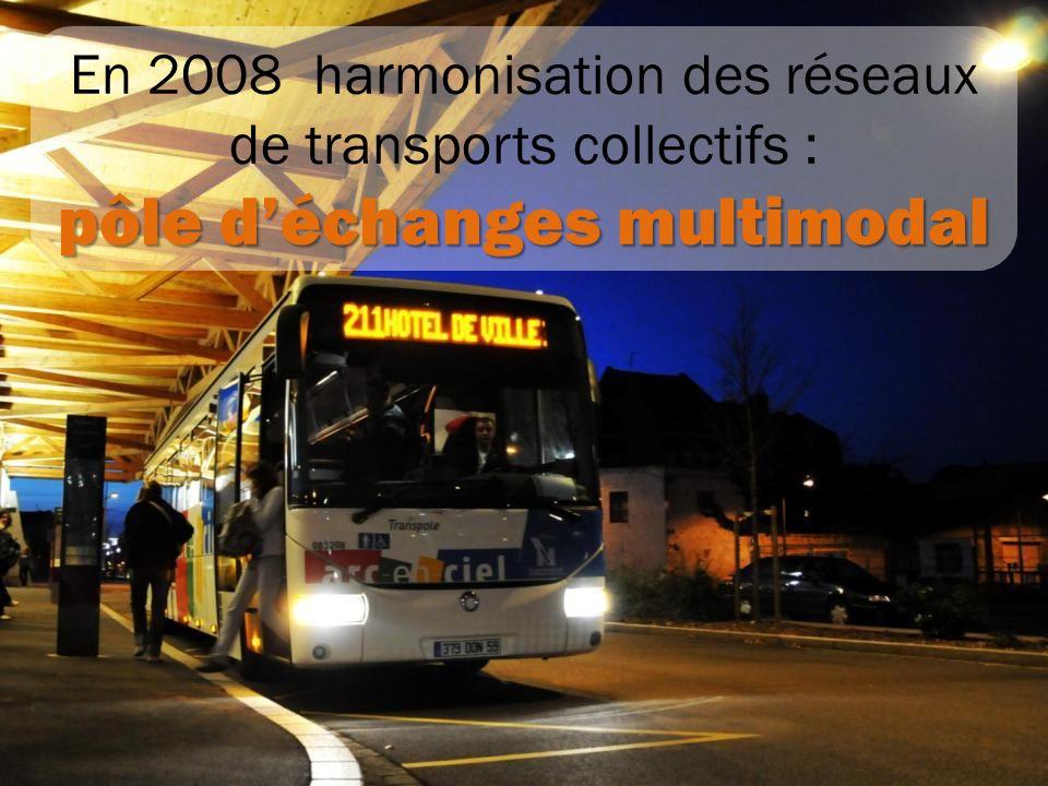 En 2008 harmonisation des réseaux de transports collectifs : pôle déchanges multimodal