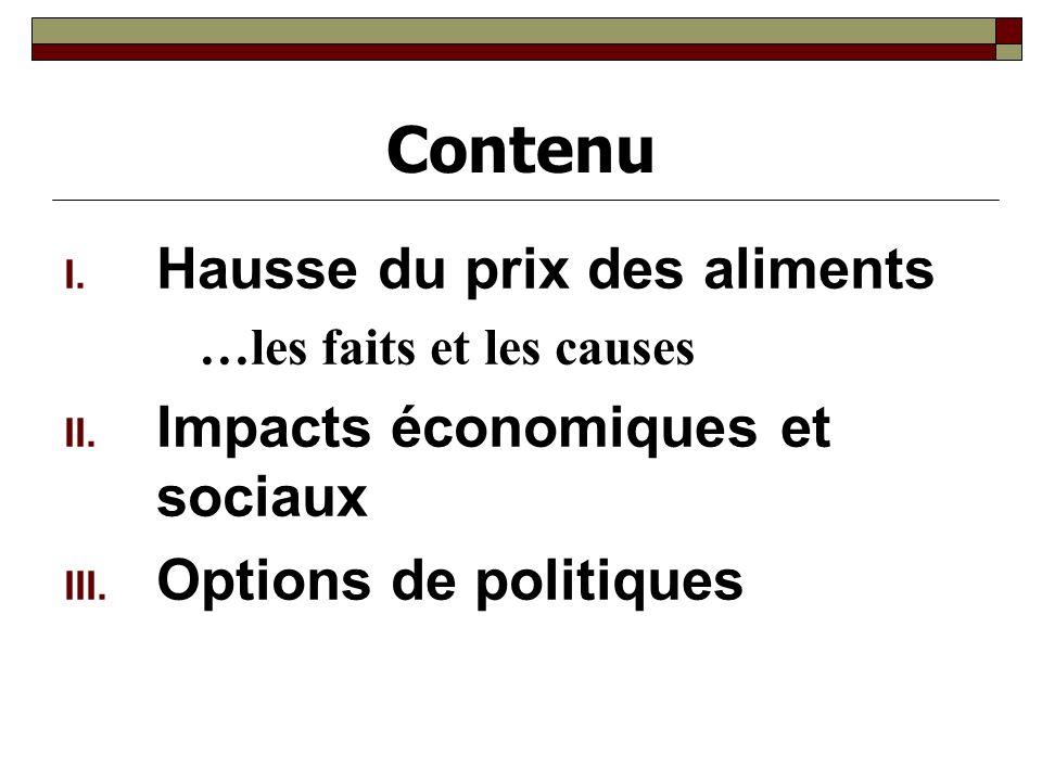 Contenu I. Hausse du prix des aliments …les faits et les causes II. Impacts économiques et sociaux III. Options de politiques