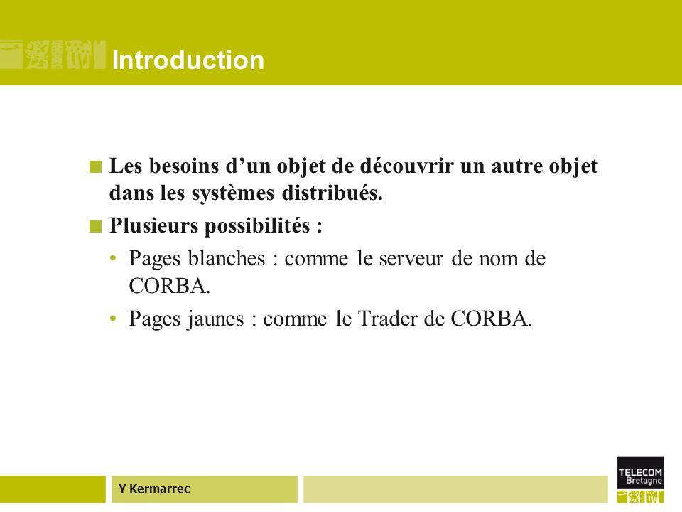 Y Kermarrec Le service de courtage (exemple : Trader de CORBA) Il étend les possibilités du serveur de nom.