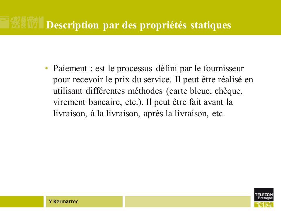 Y Kermarrec Description par des propriétés statiques Paiement : est le processus défini par le fournisseur pour recevoir le prix du service.