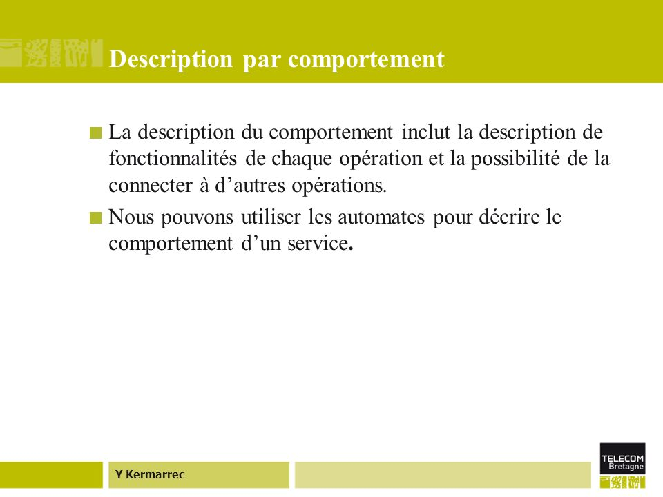 Y Kermarrec Description par comportement La description du comportement inclut la description de fonctionnalités de chaque opération et la possibilité