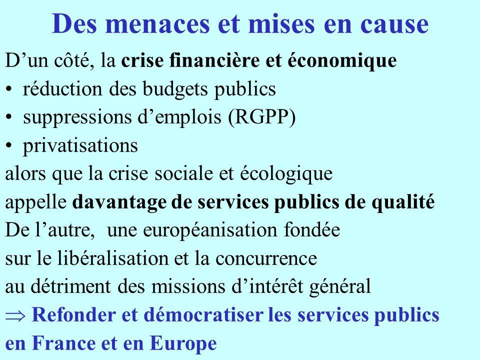 Des menaces et mises en cause Dun côté, la crise financière et économique réduction des budgets publics suppressions demplois (RGPP) privatisations al
