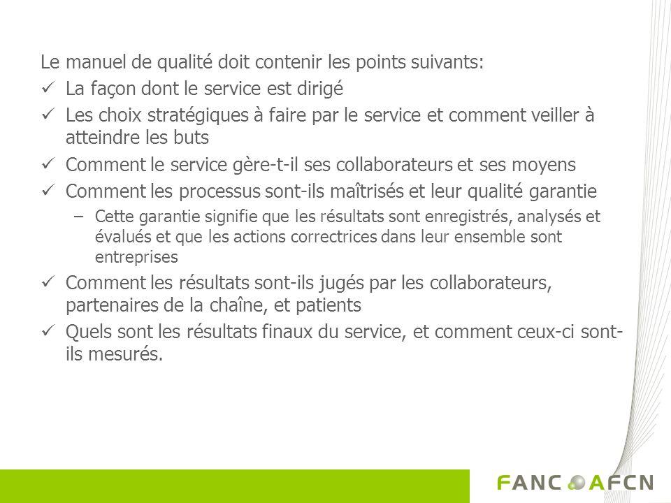Le manuel de qualité doit contenir les points suivants: La façon dont le service est dirigé Les choix stratégiques à faire par le service et comment v