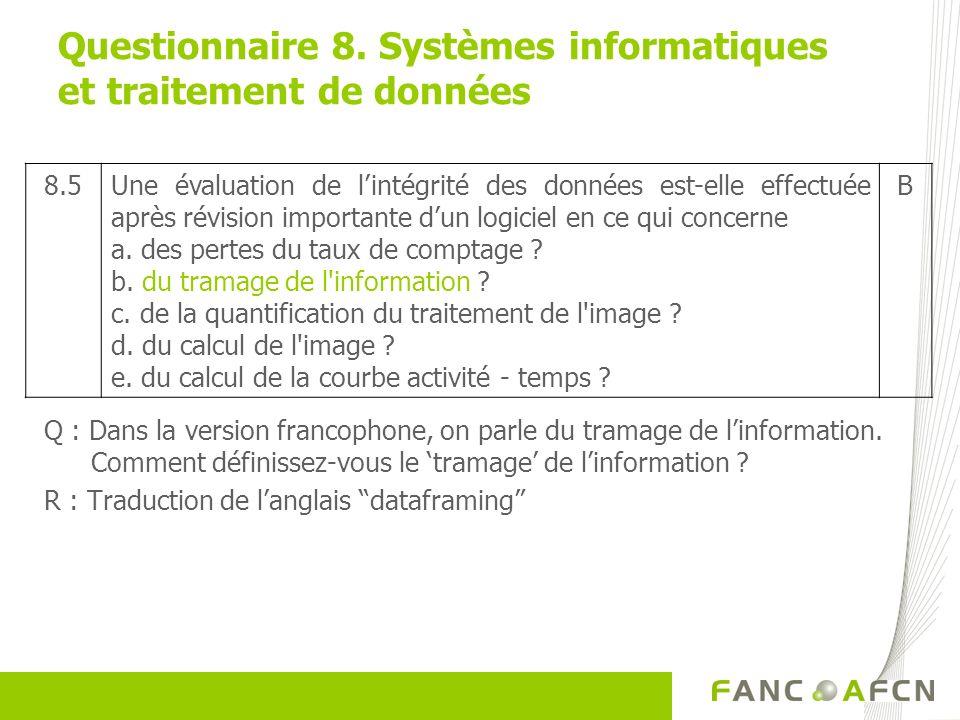 Questionnaire 8. Systèmes informatiques et traitement de données Q : Dans la version francophone, on parle du tramage de linformation. Comment définis