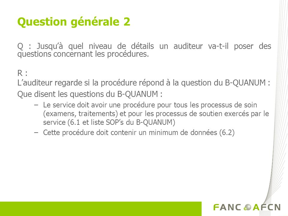 Q : Jusquà quel niveau de détails un auditeur va-t-il poser des questions concernant les procédures. R : Lauditeur regarde si la procédure répond à la