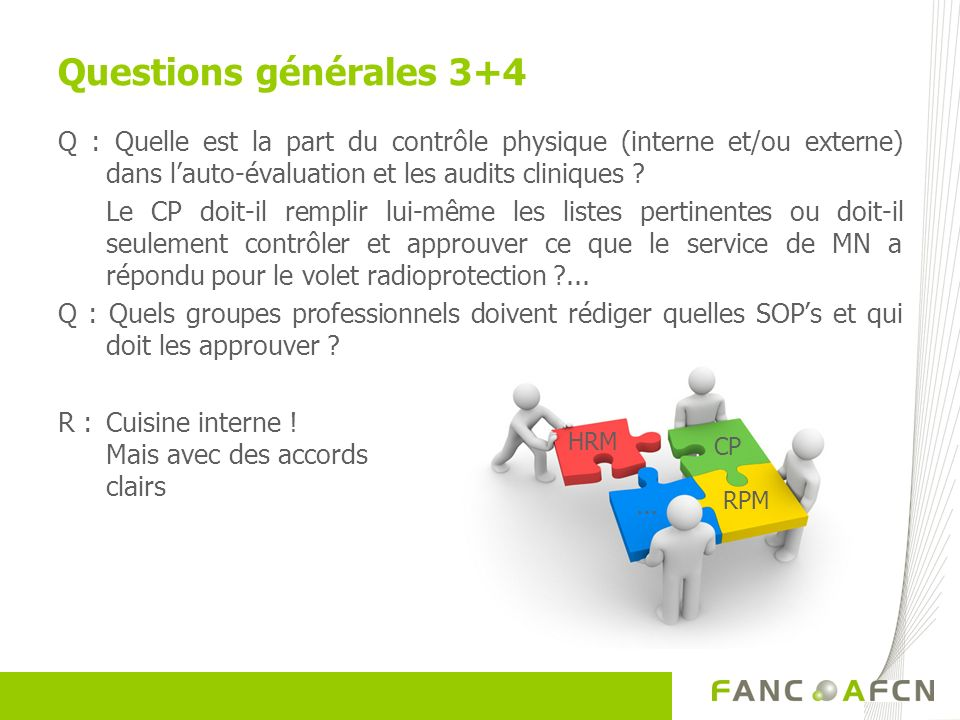 Questions générales 3+4 Q : Quelle est la part du contrôle physique (interne et/ou externe) dans lauto-évaluation et les audits cliniques ? Le CP doit