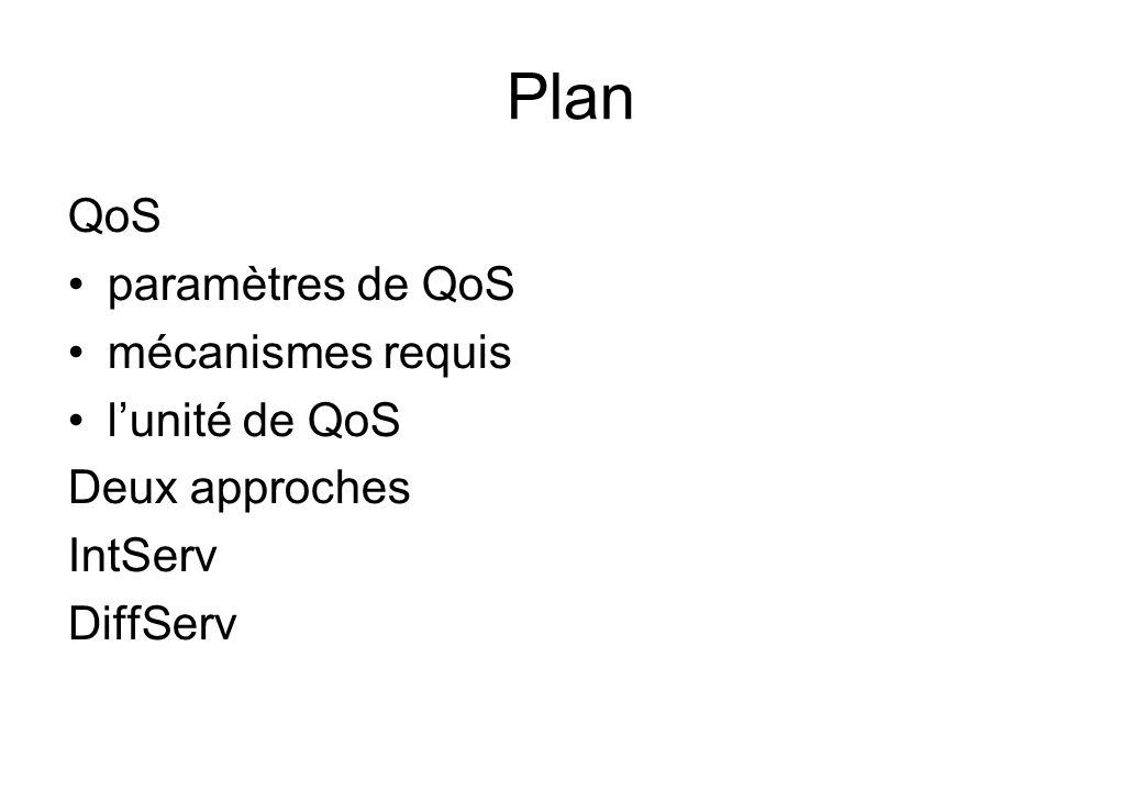 Plan QoS paramètres de QoS mécanismes requis lunité de QoS Deux approches IntServ DiffServ