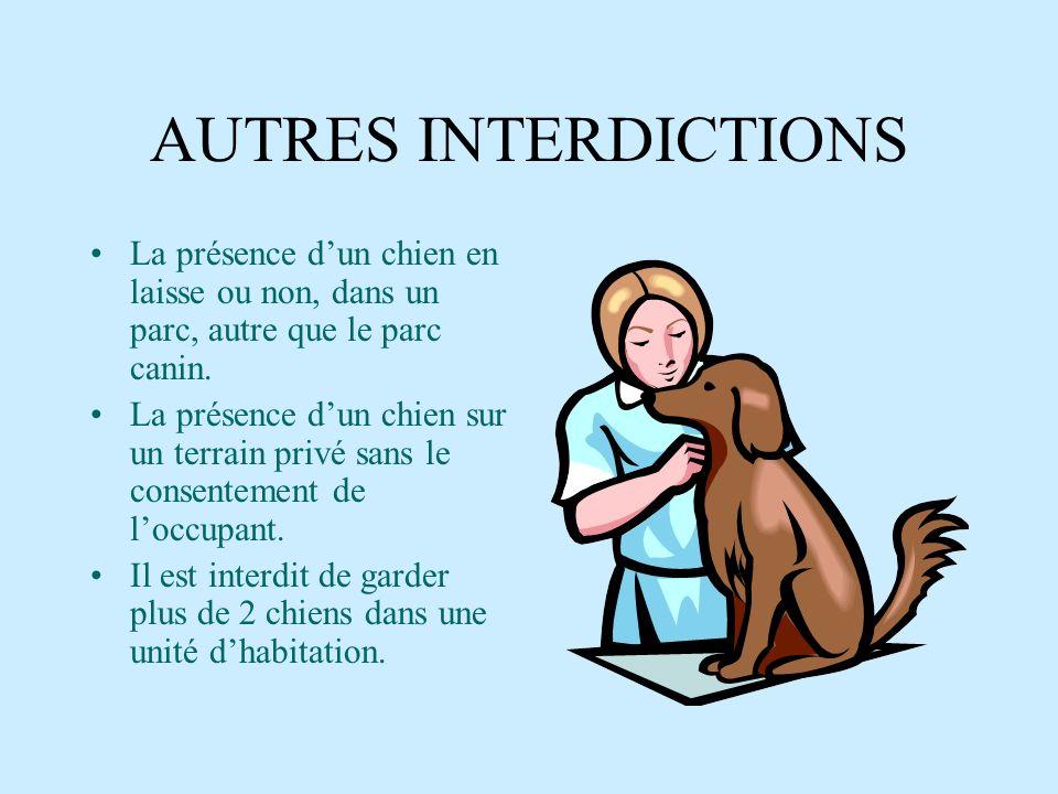 ARTICLES RELATIFS AUX CHIENS DANGEREUX ET NUISIBLES RÈGLEMENT RELATIF AUX ANIMAUX (1047-6) IL EST PROHIBÉ: Le fait pour un chien de hurler ou aboyer d
