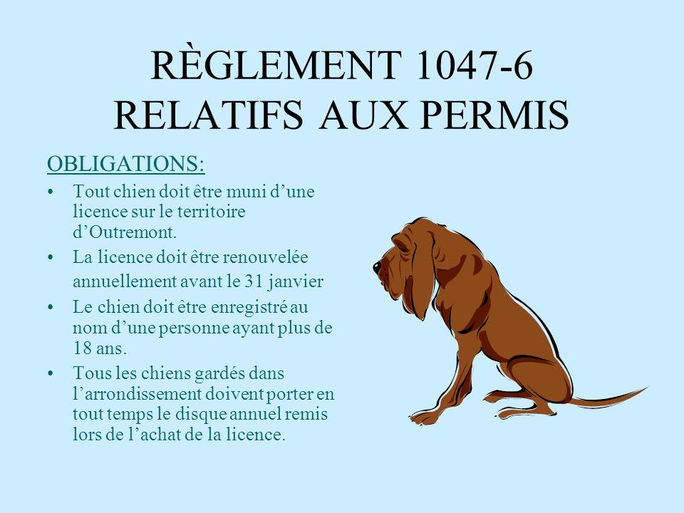 RÈGLEMENT 1047-6 RELATIFS AUX ANIMAUX OBLIGATIONS : Tout chien doit être tenu en laisse en tout temps. Enlever et nettoyer immédiatement les défécatio