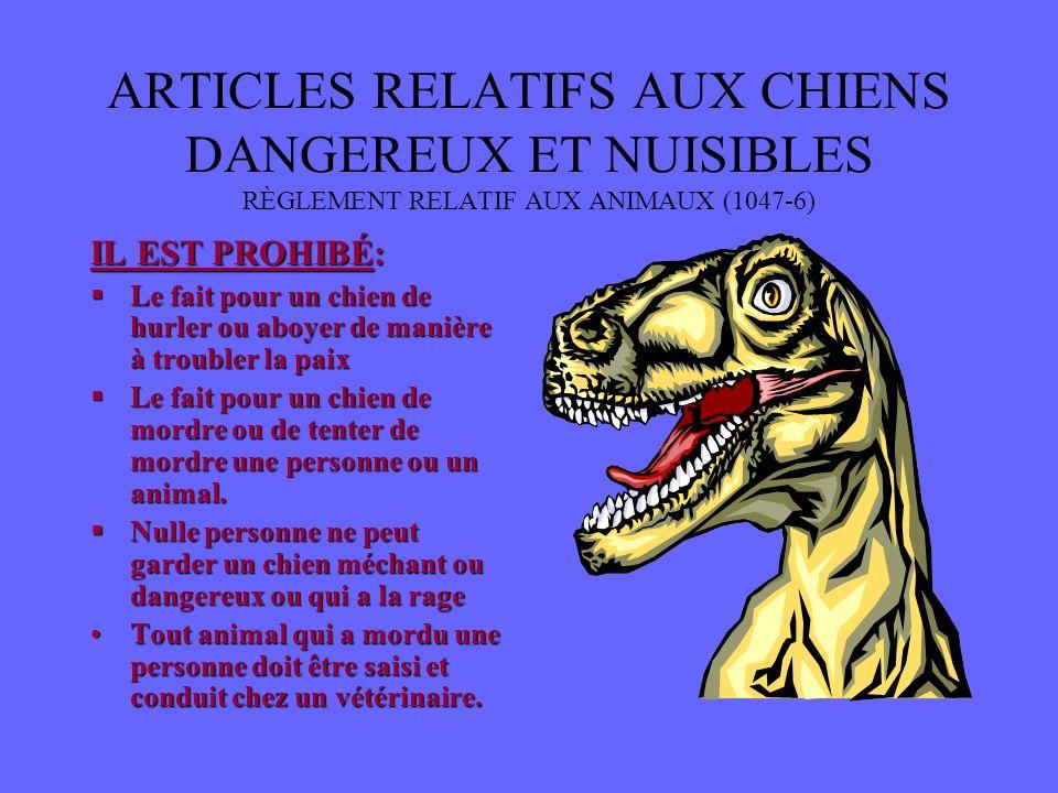 ARTICLES RELATIFS AUX CHIENS DANGEREUX ET NUISIBLES RÈGLEMENT RELATIF AUX ANIMAUX (1047-6) IL EST PROHIBÉ: Quun chien qui a mordu ne soit pas muselé.