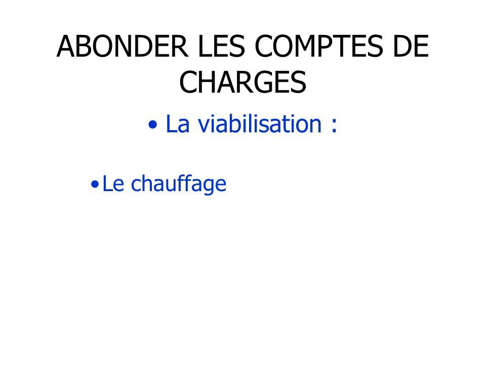 ABONDER LES COMPTES DE CHARGES La viabilisation : Le chauffage
