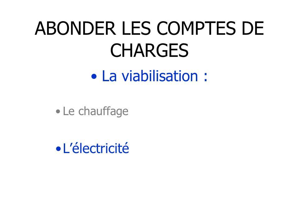 ABONDER LES COMPTES DE CHARGES La viabilisation : Le chauffage Lélectricité