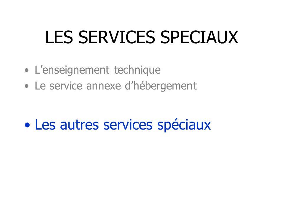 LES SERVICES SPECIAUX Lenseignement technique Le service annexe dhébergement Les autres services spéciaux