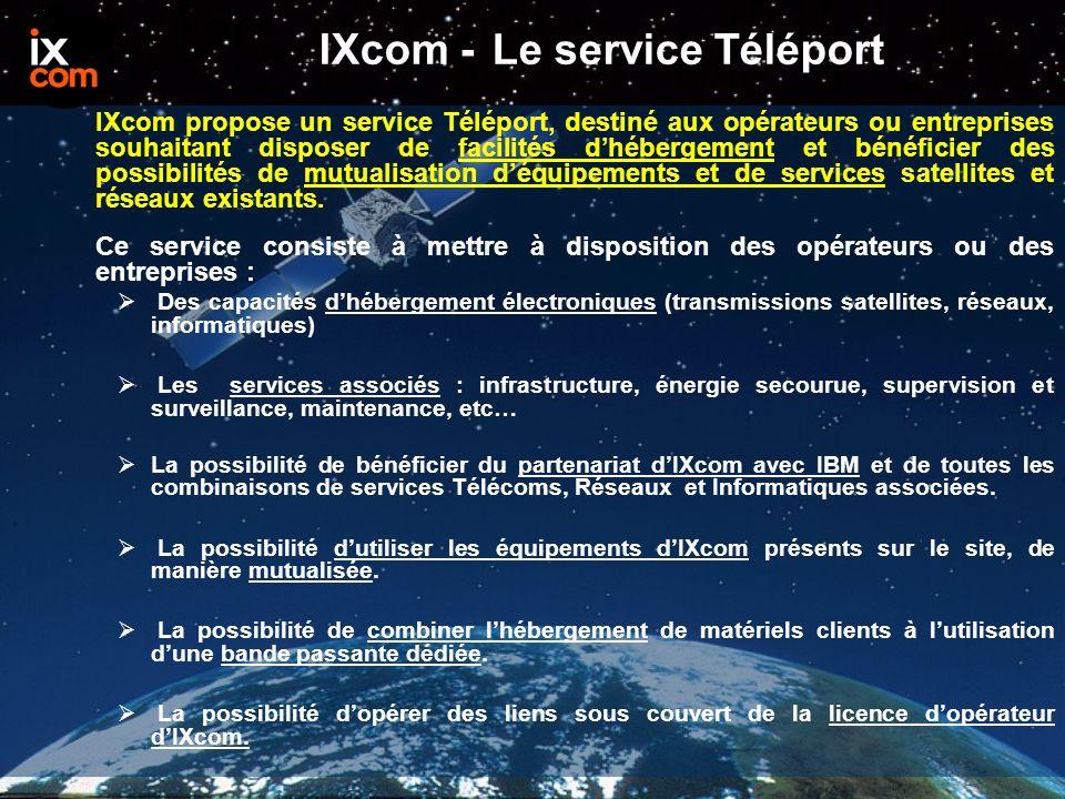 IXcom – Le service Téléport Les Moyens Le Téléport (partie émission/réception satellite) : Basé au sein de linfrastructure IBM à Montpellier sur un site gardienné et surveillé en 24/24.