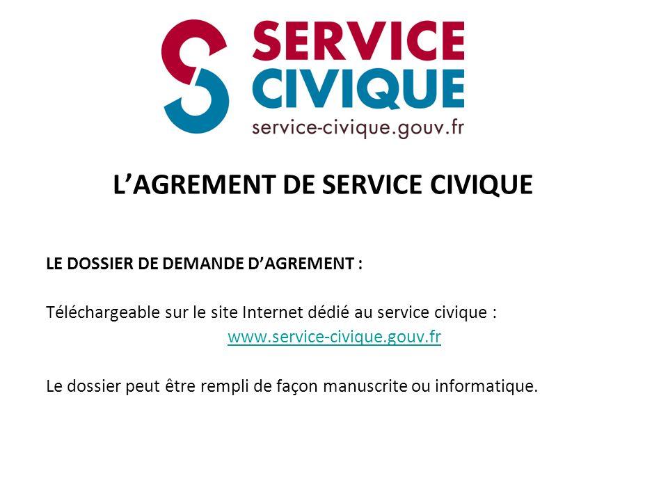 LAGREMENT DE SERVICE CIVIQUE LE DOSSIER DE DEMANDE DAGREMENT : Téléchargeable sur le site Internet dédié au service civique : www.service-civique.gouv