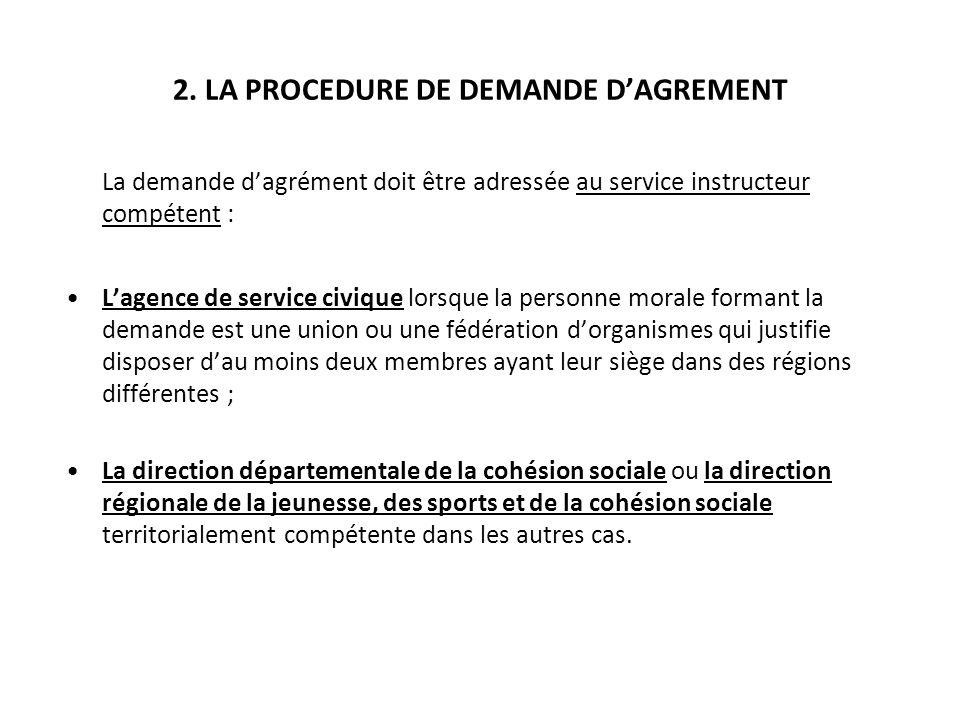 2. LA PROCEDURE DE DEMANDE DAGREMENT La demande dagrément doit être adressée au service instructeur compétent : Lagence de service civique lorsque la