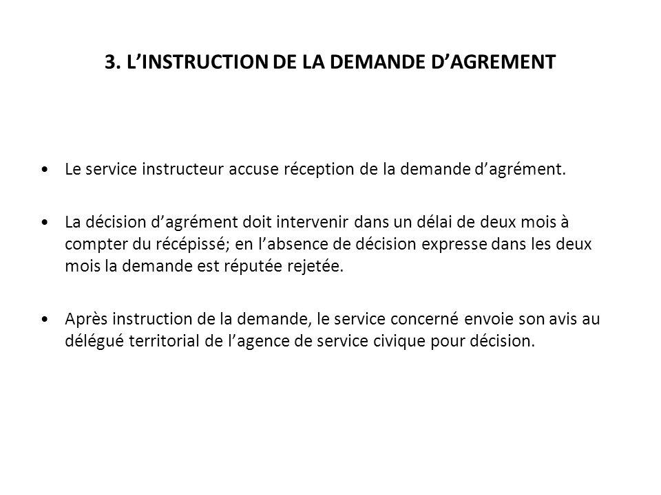 3. LINSTRUCTION DE LA DEMANDE DAGREMENT Le service instructeur accuse réception de la demande dagrément. La décision dagrément doit intervenir dans un