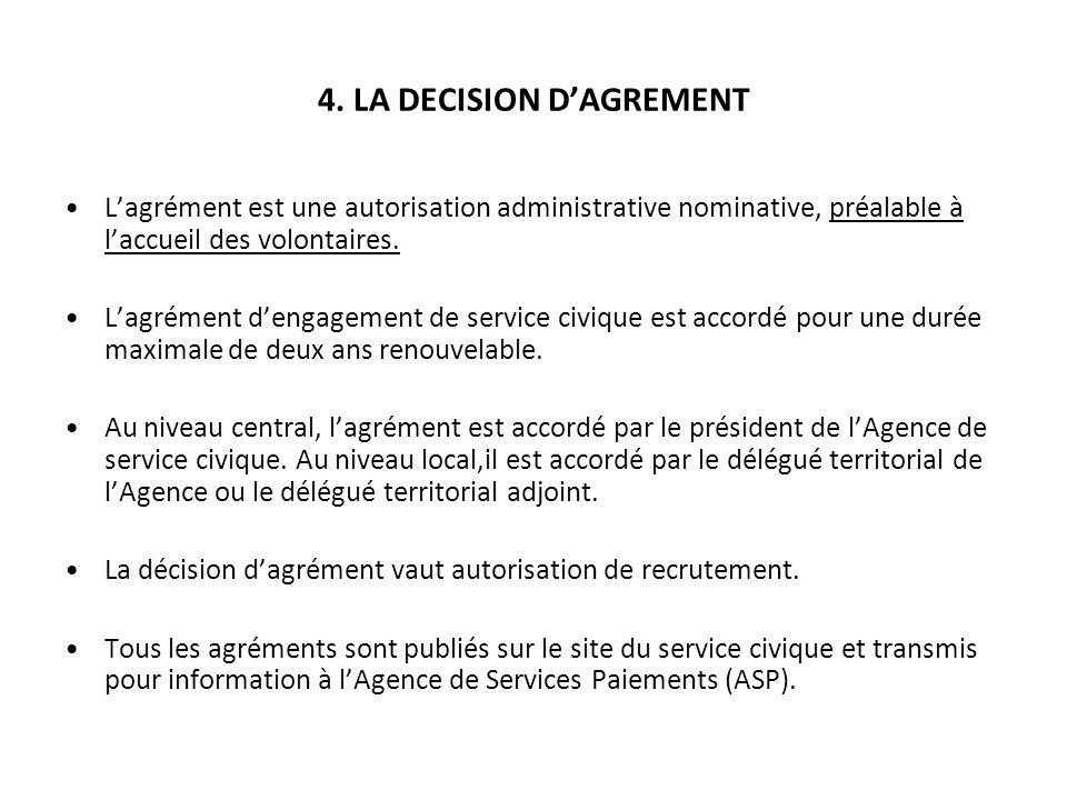 4. LA DECISION DAGREMENT Lagrément est une autorisation administrative nominative, préalable à laccueil des volontaires. Lagrément dengagement de serv