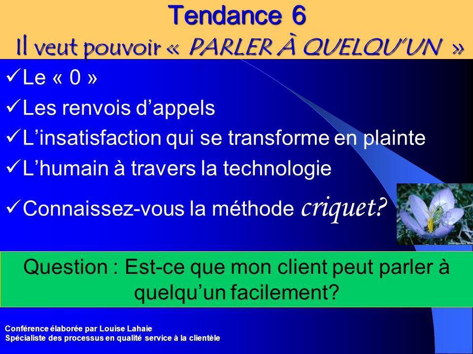 Conférence élaborée par Louise Lahaie Spécialiste des processus en qualité service à la clientèle Tendance 6 Il veut pouvoir « PARLER À QUELQUUN » Le