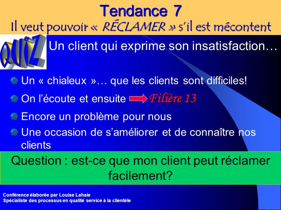 Conférence élaborée par Louise Lahaie Spécialiste des processus en qualité service à la clientèle Tendance 7 Il veut pouvoir « RÉCLAMER » sil est méco