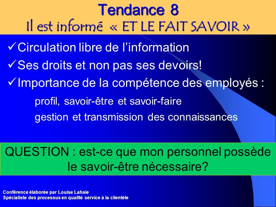 Conférence élaborée par Louise Lahaie Spécialiste des processus en qualité service à la clientèle Tendance 8 Il est informé « ET LE FAIT SAVOIR » Circ