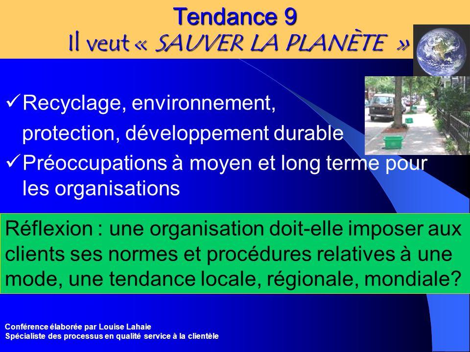 Conférence élaborée par Louise Lahaie Spécialiste des processus en qualité service à la clientèle Tendance 9 Il veut « SAUVER LA PLANÈTE » Recyclage,