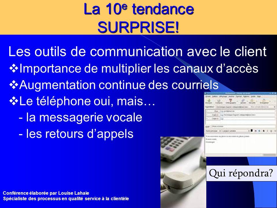 Conférence élaborée par Louise Lahaie Spécialiste des processus en qualité service à la clientèle La 10 e tendance SURPRISE! Les outils de communicati