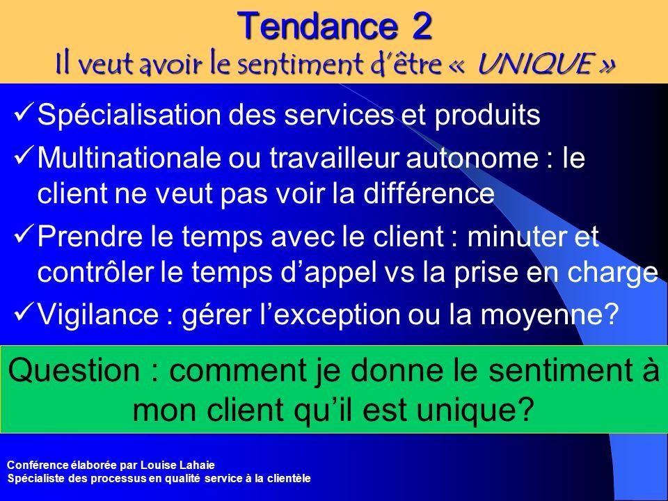 Conférence élaborée par Louise Lahaie Spécialiste des processus en qualité service à la clientèle Tendance 2 Il veut avoir le sentiment dêtre « UNIQUE