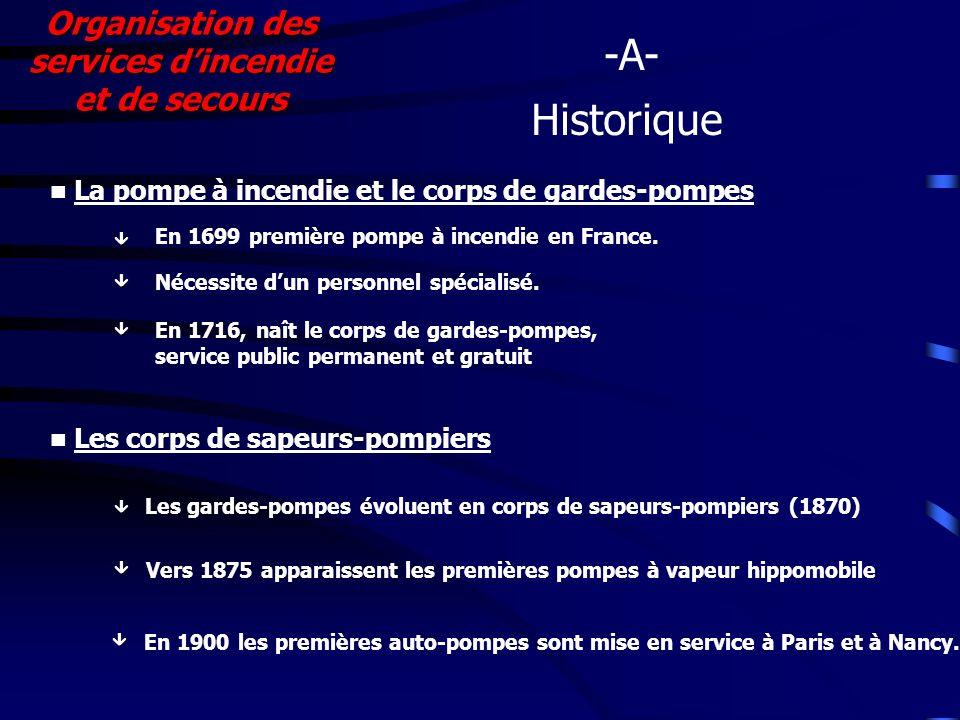 Organisation des services dincendie et de secours Historique -A- Les corps de sapeurs-pompiers En 1699 première pompe à incendie en France.