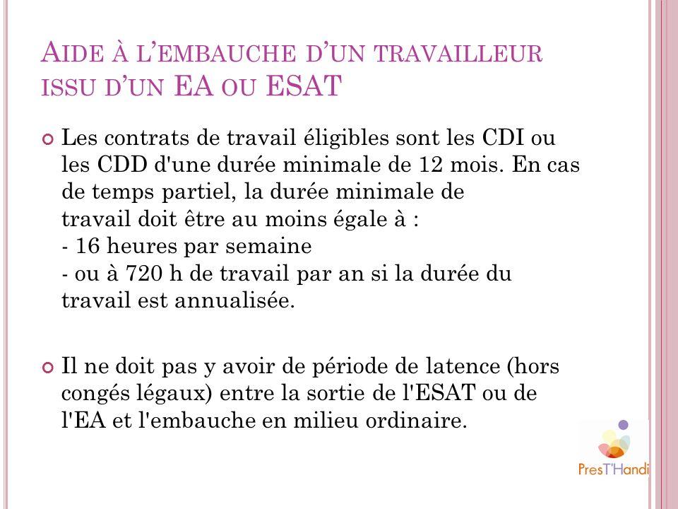 A IDE À L EMBAUCHE D UN TRAVAILLEUR ISSU D UN EA OU ESAT Les contrats de travail éligibles sont les CDI ou les CDD d'une durée minimale de 12 mois. En