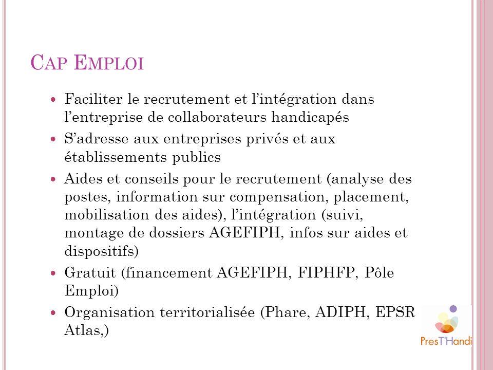 C AP E MPLOI Faciliter le recrutement et lintégration dans lentreprise de collaborateurs handicapés Sadresse aux entreprises privés et aux établisseme
