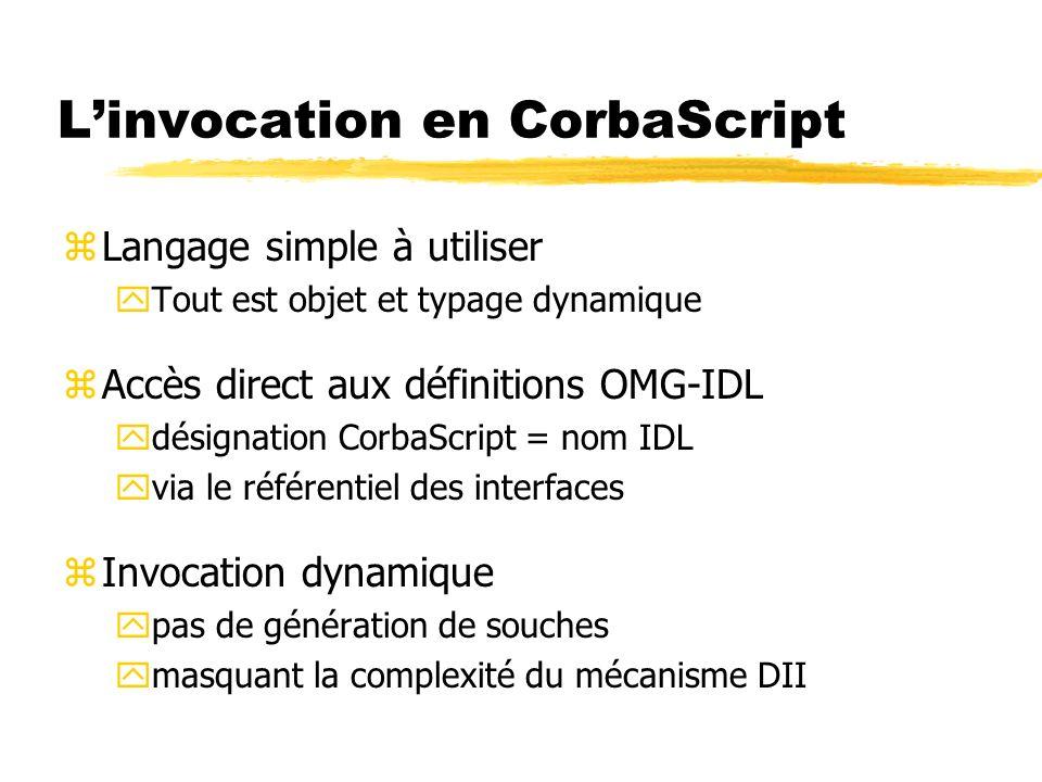 Linvocation en CorbaScript zLangage simple à utiliser yTout est objet et typage dynamique zAccès direct aux définitions OMG-IDL ydésignation CorbaScri