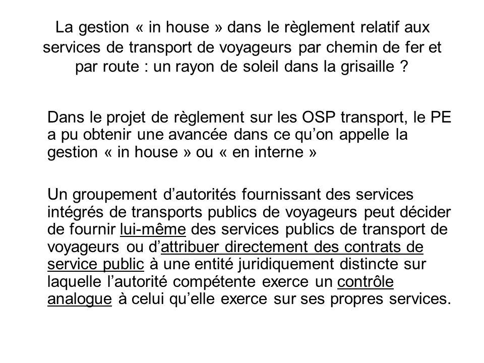 La gestion « in house » dans le règlement relatif aux services de transport de voyageurs par chemin de fer et par route : un rayon de soleil dans la grisaille .