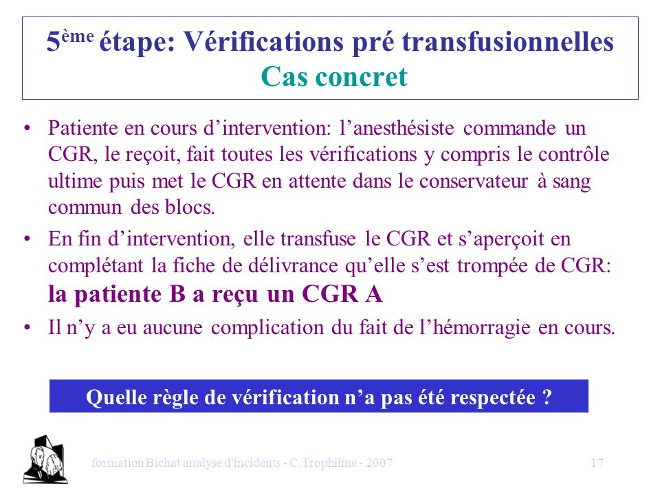 formation Bichat analyse d'incidents - C.Trophilme - 200717 5 ème étape: Vérifications pré transfusionnelles Cas concret Patiente en cours dinterventi