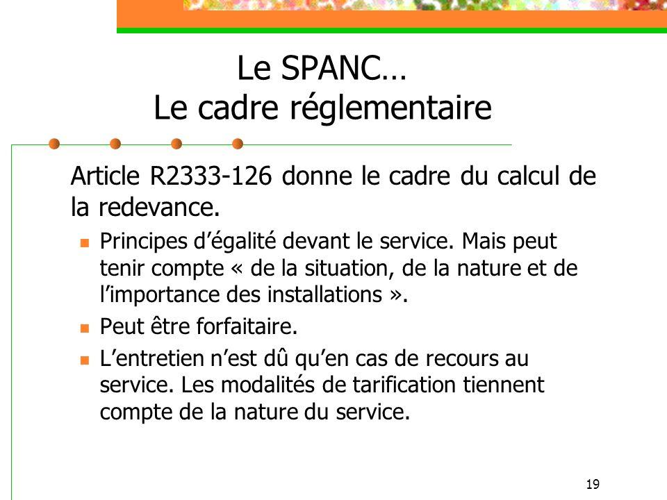 19 Le SPANC… Le cadre réglementaire Article R2333-126 donne le cadre du calcul de la redevance. Principes dégalité devant le service. Mais peut tenir