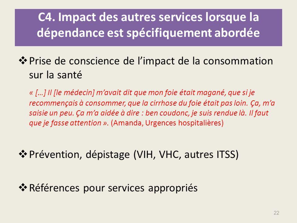 C4. Impact des autres services lorsque la dépendance est spécifiquement abordée Prise de conscience de limpact de la consommation sur la santé « […] I