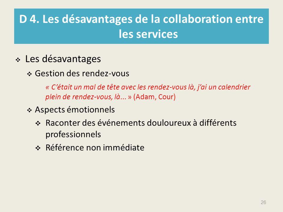 D 4. Les désavantages de la collaboration entre les services Les désavantages Gestion des rendez-vous « Cétait un mal de tête avec les rendez-vous là,