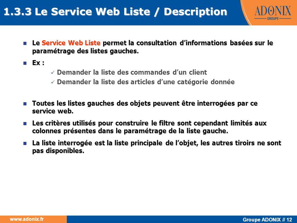 Groupe ADONIX // 12 www.adonix.fr Le Service Web Liste permet la consultation dinformations basées sur le paramétrage des listes gauches. Le Service W
