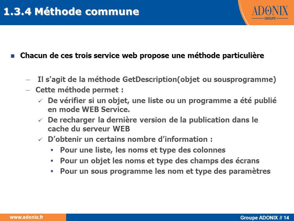 Groupe ADONIX // 14 www.adonix.fr Chacun de ces trois service web propose une méthode particulière Chacun de ces trois service web propose une méthode
