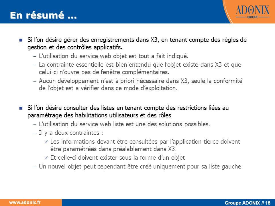 Groupe ADONIX // 15 www.adonix.fr En résumé … Si lon désire gérer des enregistrements dans X3, en tenant compte des règles de gestion et des contrôles