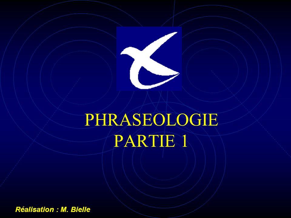 PHRASEOLOGIE PARTIE 1 Réalisation : M. Bielle