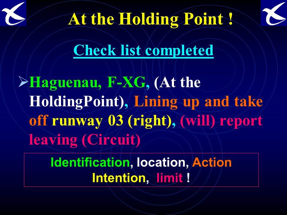 AU POINT DATTENTE Action vitale effectuée Haguenau, F-XG, Point dattente Saligne et décolle piste O3 (Droite) reporte sortie de circuit Identification