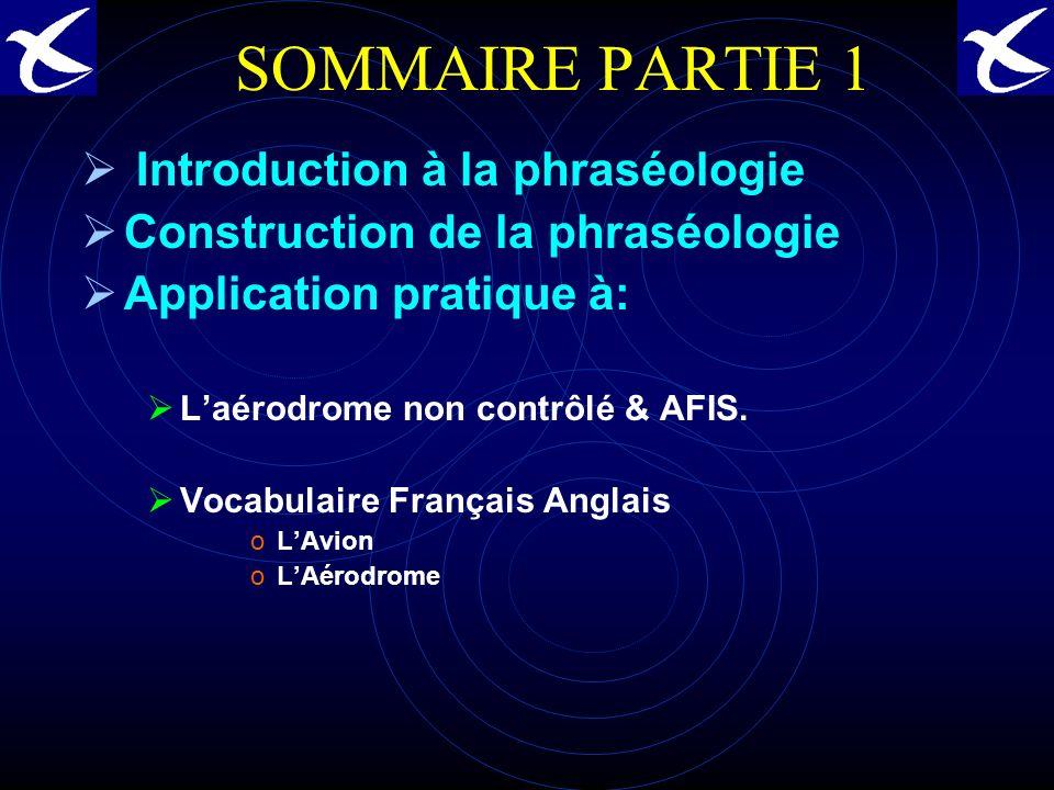 SOMMAIRE PARTIE 1 Introduction à la phraséologie Construction de la phraséologie Application pratique à: Laérodrome non contrôlé & AFIS.