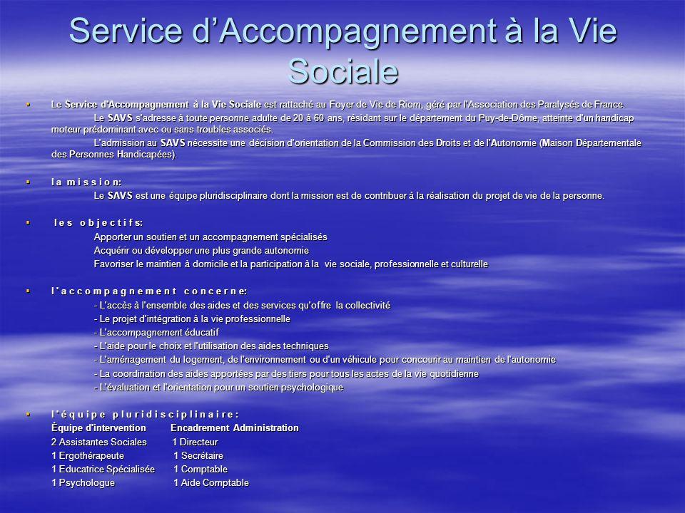Service dAccompagnement à la Vie Sociale Le Service d'Accompagnement à la Vie Sociale est rattaché au Foyer de Vie de Riom, géré par l'Association des