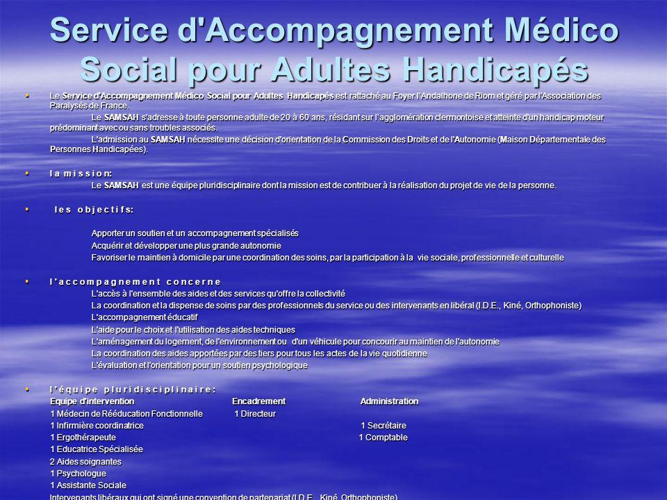 Service d'Accompagnement Médico Social pour Adultes Handicapés Le Service d'Accompagnement Médico Social pour Adultes Handicapés est rattaché au Foyer